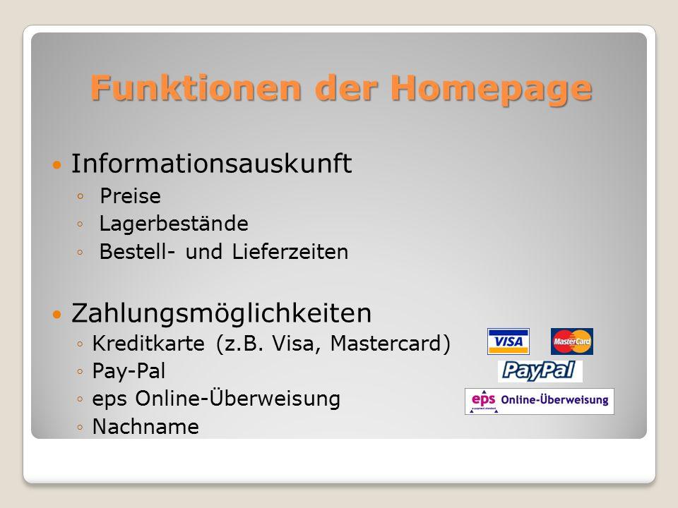 Funktionen der Homepage Informationsauskunft ◦ Preise ◦ Lagerbestände ◦ Bestell- und Lieferzeiten Zahlungsmöglichkeiten ◦Kreditkarte (z.B.