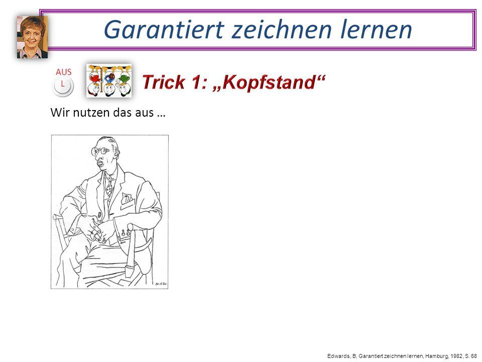 Garantiert zeichnen lernen Wir nutzen das aus … Edwards, B, Garantiert zeichnen lernen, Hamburg, 1982, S.