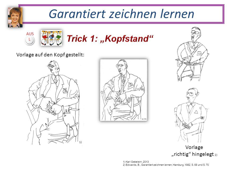 """Vorlage """"richtig hingelegt 2) Garantiert zeichnen lernen Vorlage auf den Kopf gestellt: 1) Karl Gebelein, 2013 2) Edwards, B., Garantiert zeichnen lernen, Hamburg, 1982, S."""