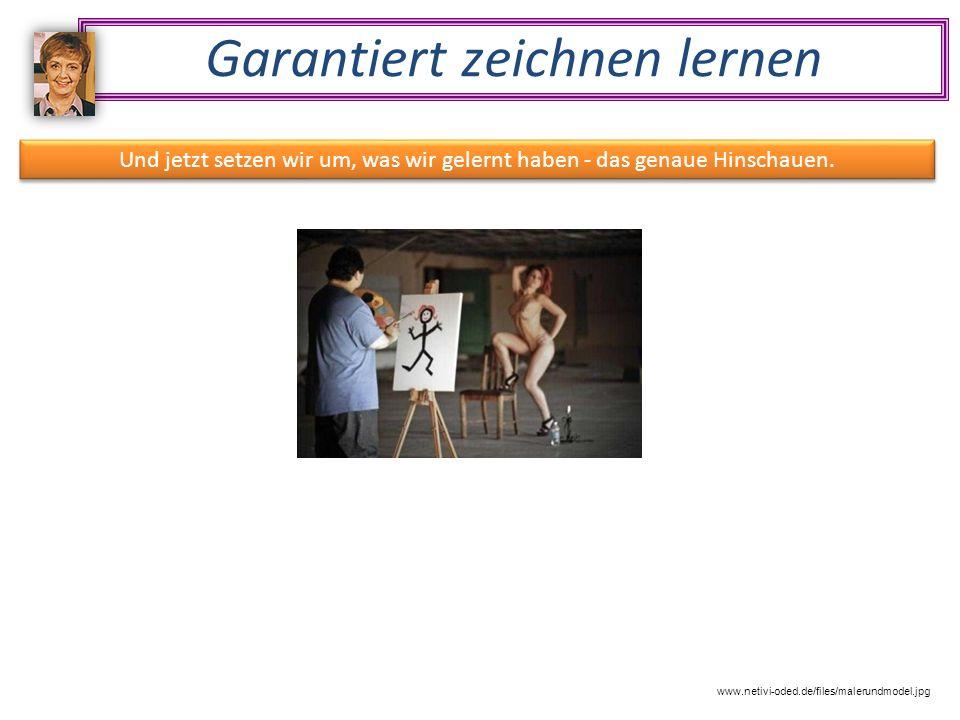 Garantiert zeichnen lernen www.netivi-oded.de/files/malerundmodel.jpg Und jetzt setzen wir um, was wir gelernt haben - das genaue Hinschauen.