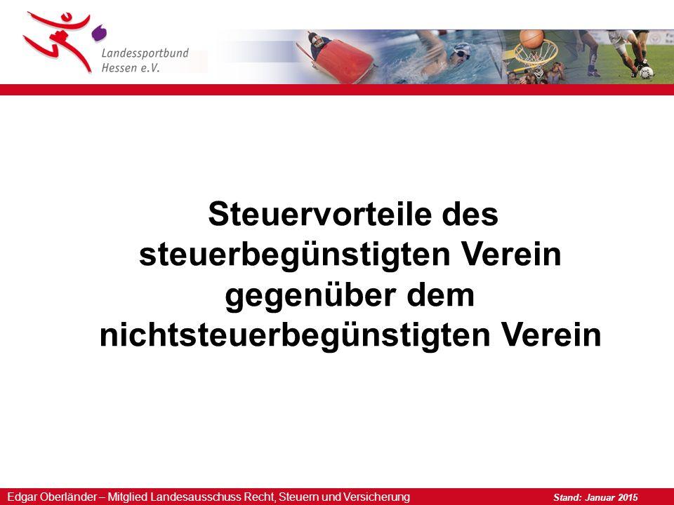 Edgar Oberländer – Mitglied Landesausschuss Recht, Steuern und Versicherung Stand: Januar 2015 Steuervorteile des steuerbegünstigten Verein gegenüber dem nichtsteuerbegünstigten Verein