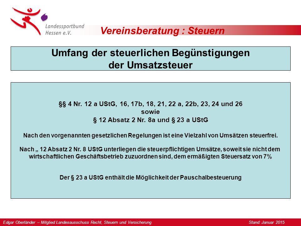 Edgar Oberländer – Mitglied Landesausschuss Recht, Steuern und Versicherung Stand: Januar 2015 Vereinsberatung : Steuern Umfang der steuerlichen Begünstigungen der Umsatzsteuer §§ 4 Nr.