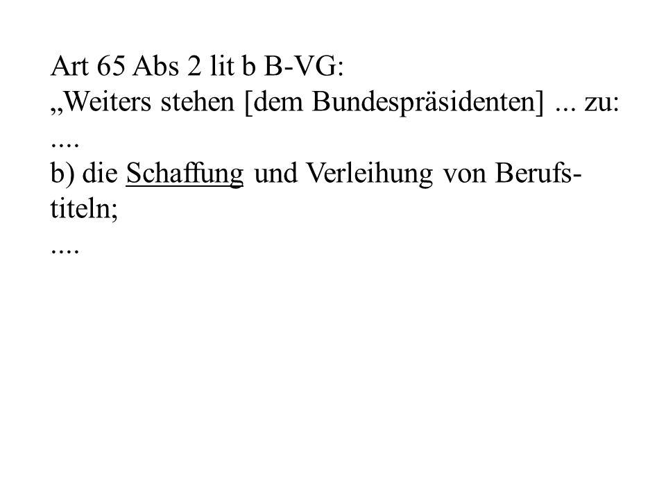 """Art 65 Abs 2 lit b B-VG: """"Weiters stehen [dem Bundespräsidenten]..."""