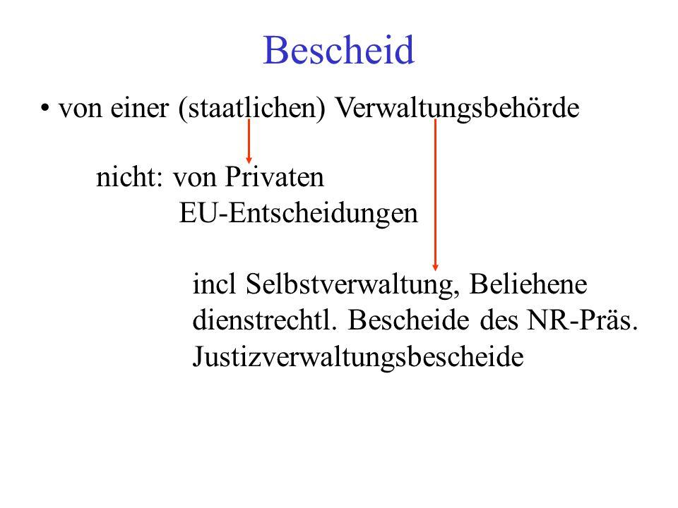 Bescheid von einer (staatlichen) Verwaltungsbehörde nicht: von Privaten EU-Entscheidungen incl Selbstverwaltung, Beliehene dienstrechtl.