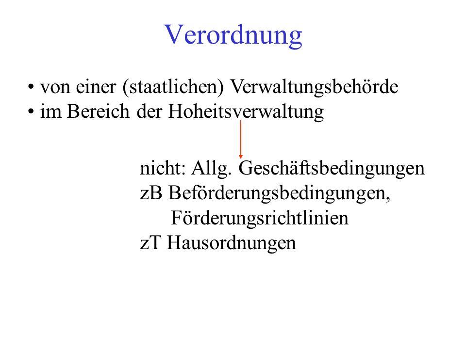 Verordnung von einer (staatlichen) Verwaltungsbehörde im Bereich der Hoheitsverwaltung nicht: Allg.