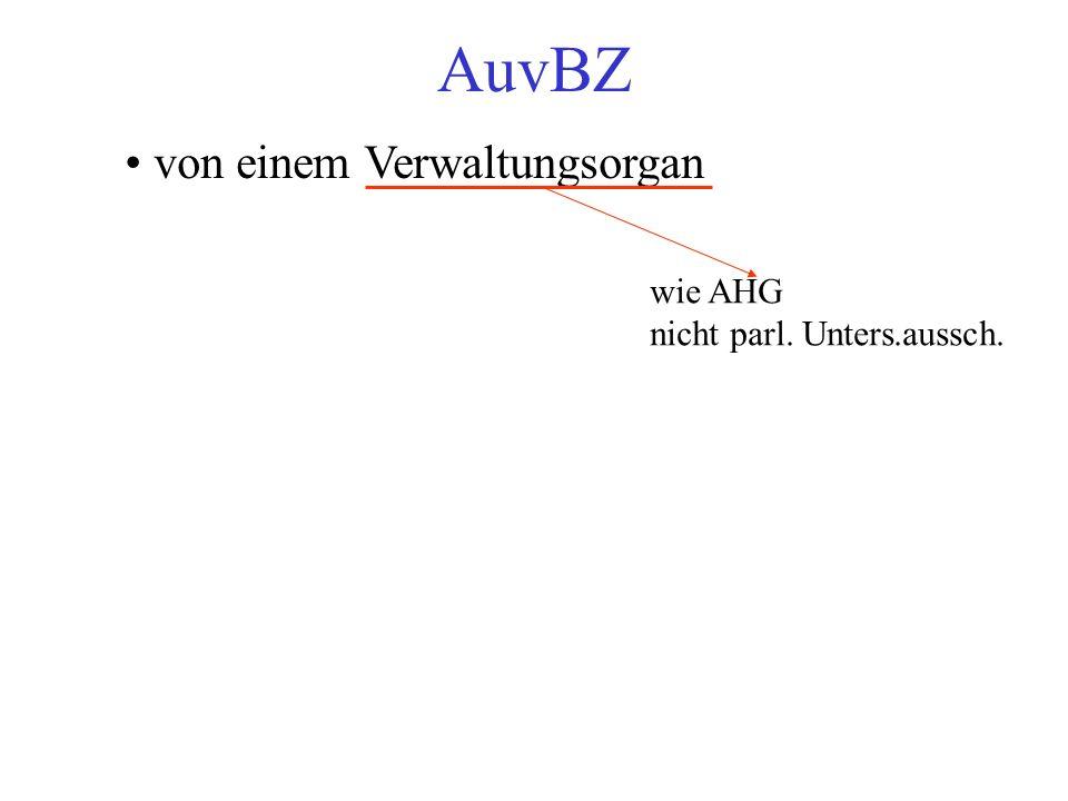 AuvBZ von einem Verwaltungsorgan wie AHG nicht parl. Unters.aussch.