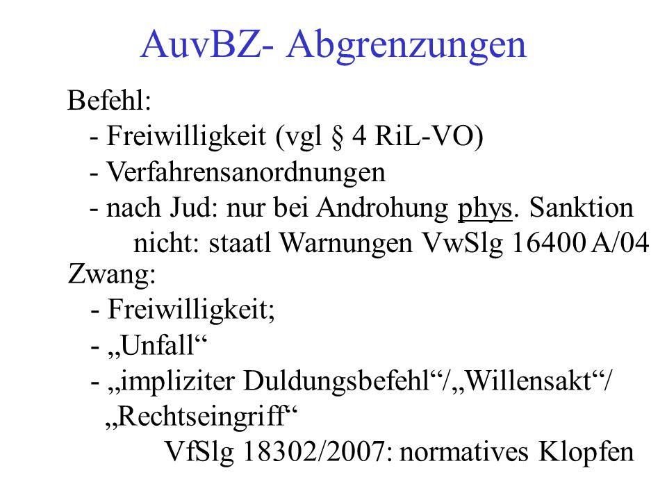 AuvBZ- Abgrenzungen Befehl: - Freiwilligkeit (vgl § 4 RiL-VO) - Verfahrensanordnungen - nach Jud: nur bei Androhung phys.