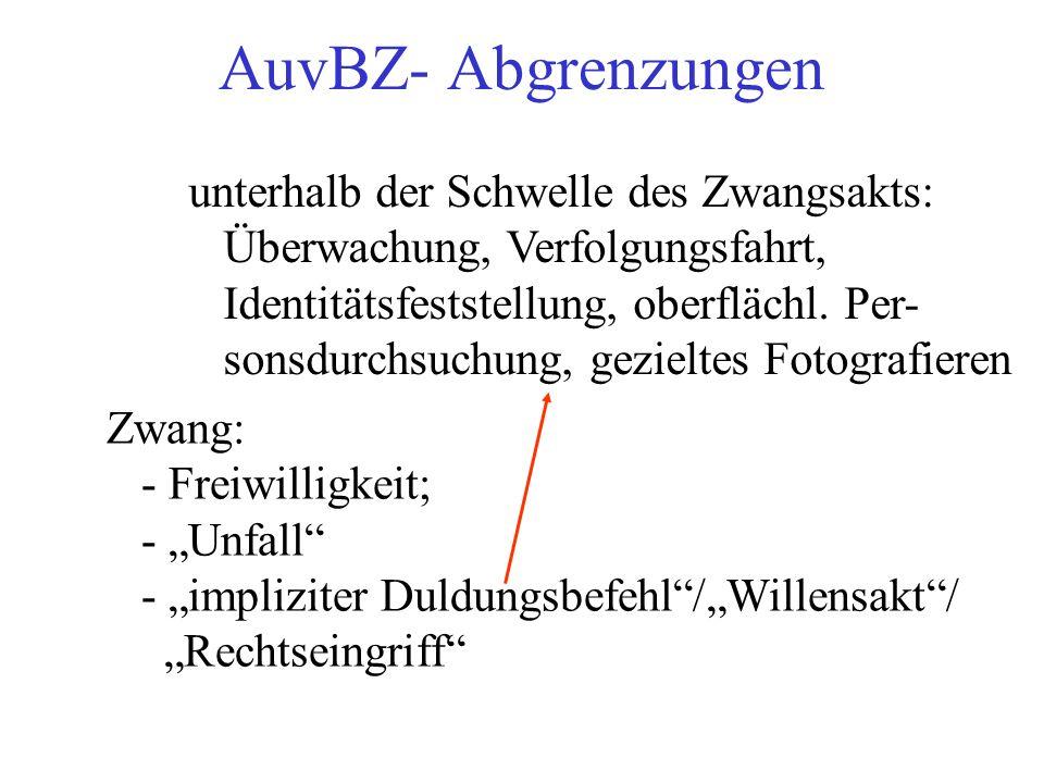 AuvBZ- Abgrenzungen unterhalb der Schwelle des Zwangsakts: Überwachung, Verfolgungsfahrt, Identitätsfeststellung, oberflächl.