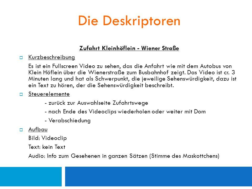 Die Deskriptoren Zufahrt Kleinhöflein - Wiener Straße  Kurzbeschreibung Es ist ein Fullscreen Video zu sehen, das die Anfahrt wie mit dem Autobus von Klein Höflein über die Wienerstraße zum Busbahnhof zeigt.