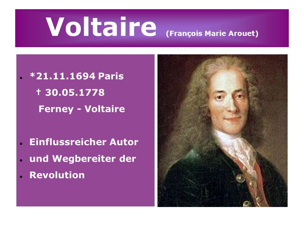 Voltaire war starker Kritiker des Absolutismus, der Feudalherrschaft & des weltanschaulichen Monopols der katholischen Kirche und war deshalb ein Wegbereiter der frz.