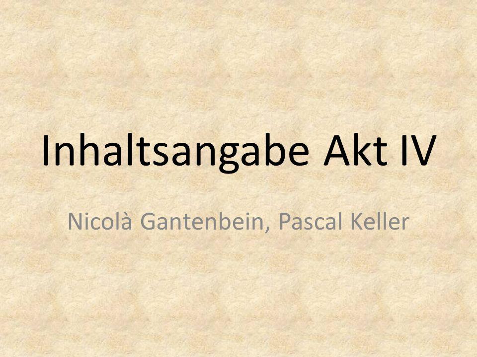 Inhaltsangabe Akt IV Nicolà Gantenbein, Pascal Keller