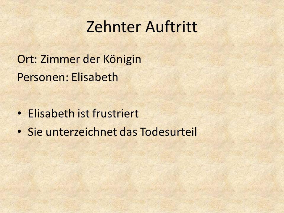 Zehnter Auftritt Ort: Zimmer der Königin Personen: Elisabeth Elisabeth ist frustriert Sie unterzeichnet das Todesurteil