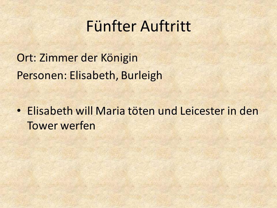Fünfter Auftritt Ort: Zimmer der Königin Personen: Elisabeth, Burleigh Elisabeth will Maria töten und Leicester in den Tower werfen