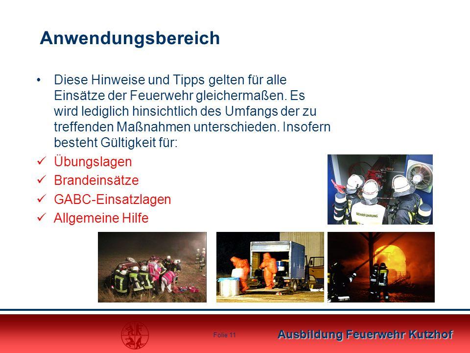 Ausbildung Feuerwehr Kutzhof Folie 11 Anwendungsbereich Diese Hinweise und Tipps gelten für alle Einsätze der Feuerwehr gleichermaßen. Es wird ledigli