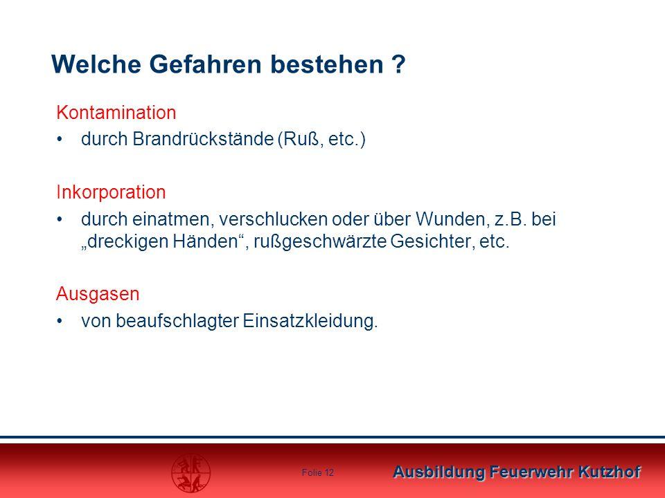 Ausbildung Feuerwehr Kutzhof Folie 12 Welche Gefahren bestehen ? Kontamination durch Brandrückstände (Ruß, etc.) Inkorporation durch einatmen, verschl