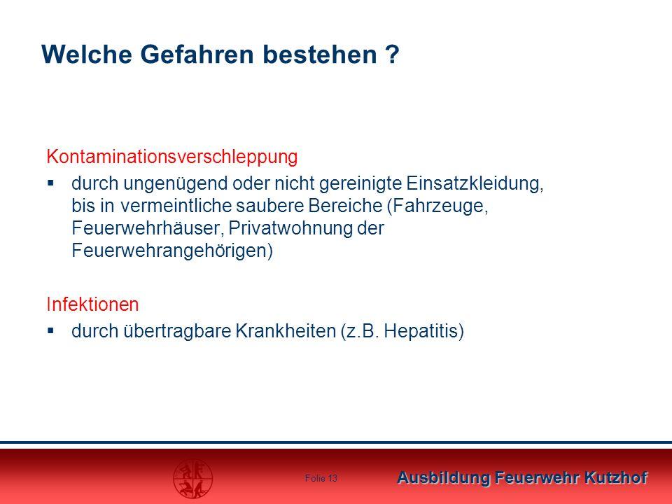 Ausbildung Feuerwehr Kutzhof Folie 13 Welche Gefahren bestehen ? Kontaminationsverschleppung  durch ungenügend oder nicht gereinigte Einsatzkleidung,