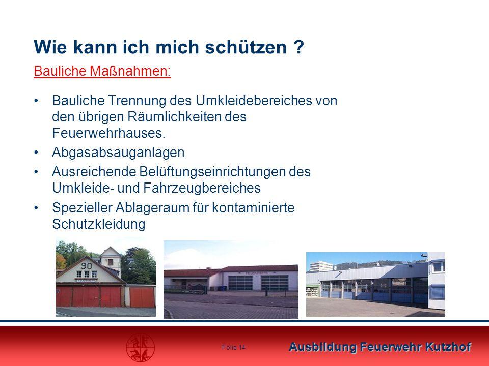 Ausbildung Feuerwehr Kutzhof Folie 14 Wie kann ich mich schützen ? Bauliche Maßnahmen: Bauliche Trennung des Umkleidebereiches von den übrigen Räumlic