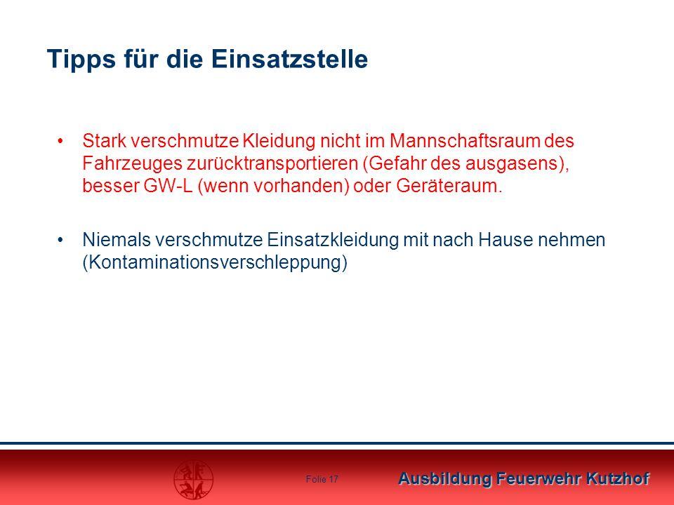 Ausbildung Feuerwehr Kutzhof Folie 17 Tipps für die Einsatzstelle Stark verschmutze Kleidung nicht im Mannschaftsraum des Fahrzeuges zurücktransportie