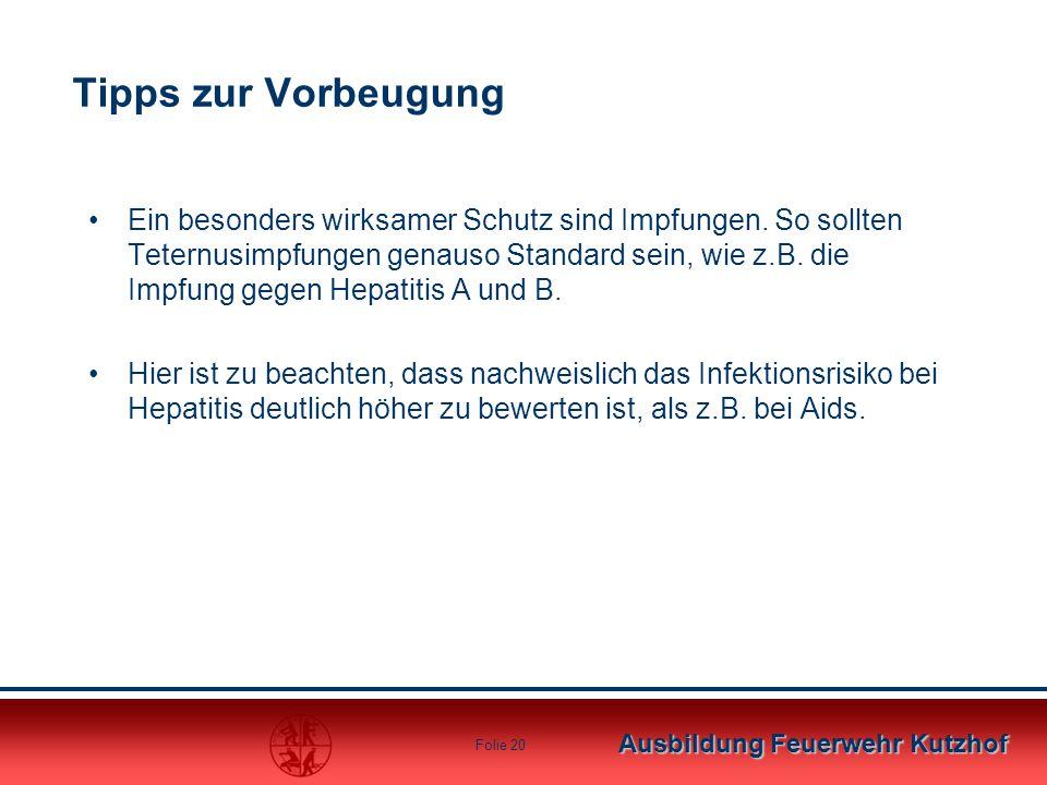 Ausbildung Feuerwehr Kutzhof Folie 20 Tipps zur Vorbeugung Ein besonders wirksamer Schutz sind Impfungen. So sollten Teternusimpfungen genauso Standar