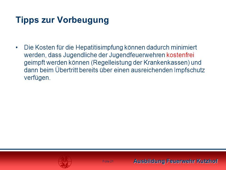 Ausbildung Feuerwehr Kutzhof Folie 21 Tipps zur Vorbeugung Die Kosten für die Hepatitisimpfung können dadurch minimiert werden, dass Jugendliche der J