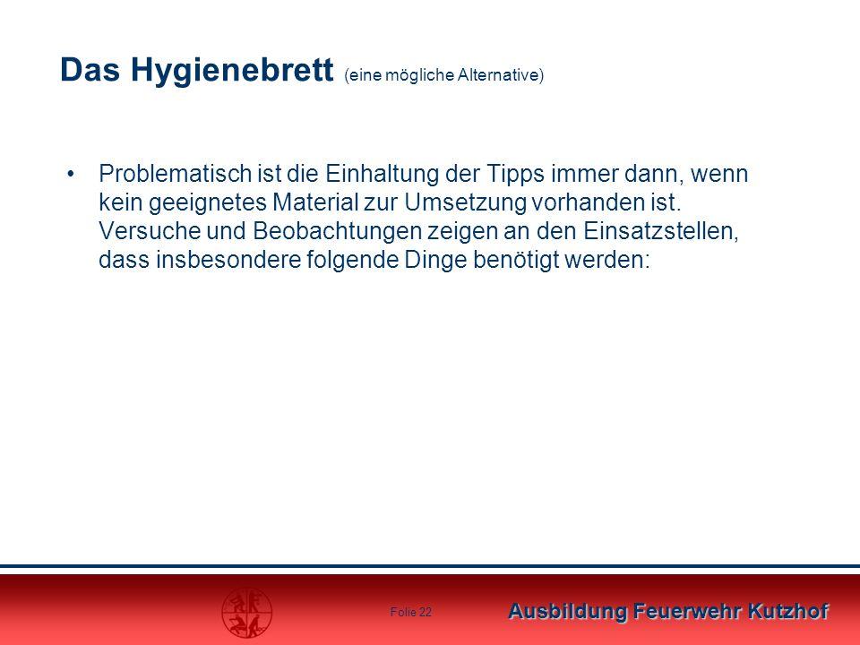 Ausbildung Feuerwehr Kutzhof Folie 22 Das Hygienebrett (eine mögliche Alternative) Problematisch ist die Einhaltung der Tipps immer dann, wenn kein ge