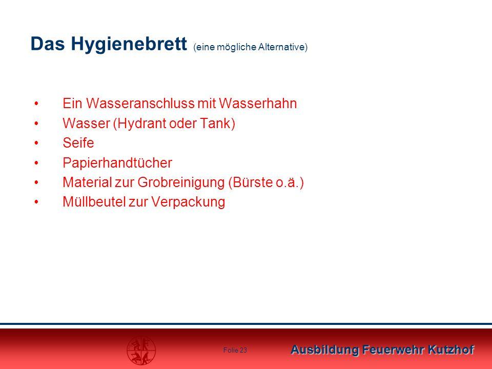 Ausbildung Feuerwehr Kutzhof Folie 23 Das Hygienebrett (eine mögliche Alternative) Ein Wasseranschluss mit Wasserhahn Wasser (Hydrant oder Tank) Seife
