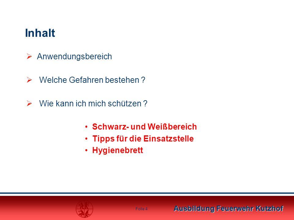 Ausbildung Feuerwehr Kutzhof Folie 4 Inhalt  Anwendungsbereich  Welche Gefahren bestehen ?  Wie kann ich mich schützen ? Schwarz- und Weißbereich T