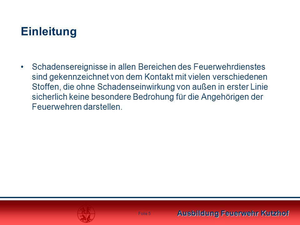 Ausbildung Feuerwehr Kutzhof Folie 5 Einleitung Schadensereignisse in allen Bereichen des Feuerwehrdienstes sind gekennzeichnet von dem Kontakt mit vi