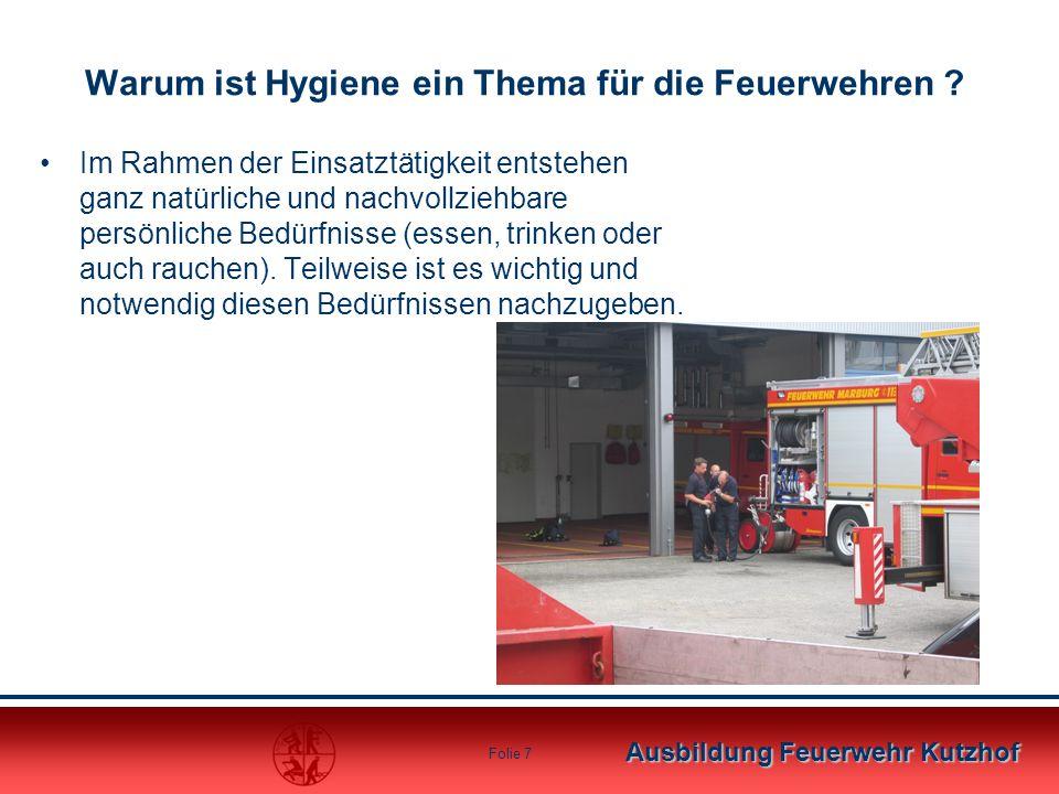 Ausbildung Feuerwehr Kutzhof Folie 7 Warum ist Hygiene ein Thema für die Feuerwehren ? Im Rahmen der Einsatztätigkeit entstehen ganz natürliche und na