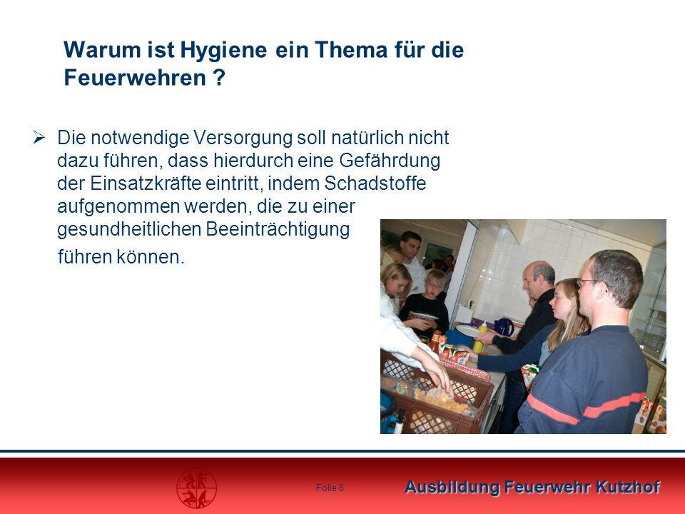Ausbildung Feuerwehr Kutzhof Folie 8 Warum ist Hygiene ein Thema für die Feuerwehren ?  Die notwendige Versorgung soll natürlich nicht dazu führen, d