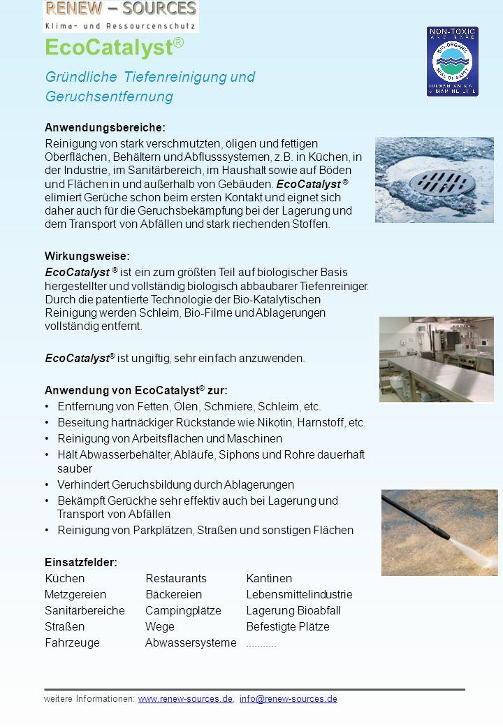 EcoCatalyst ® Gründliche Tiefenreinigung und Geruchsentfernung Anwendungsbereiche: Reinigung von stark verschmutzten, öligen und fettigen Oberflächen, Behältern und Abflusssystemen, z.B.