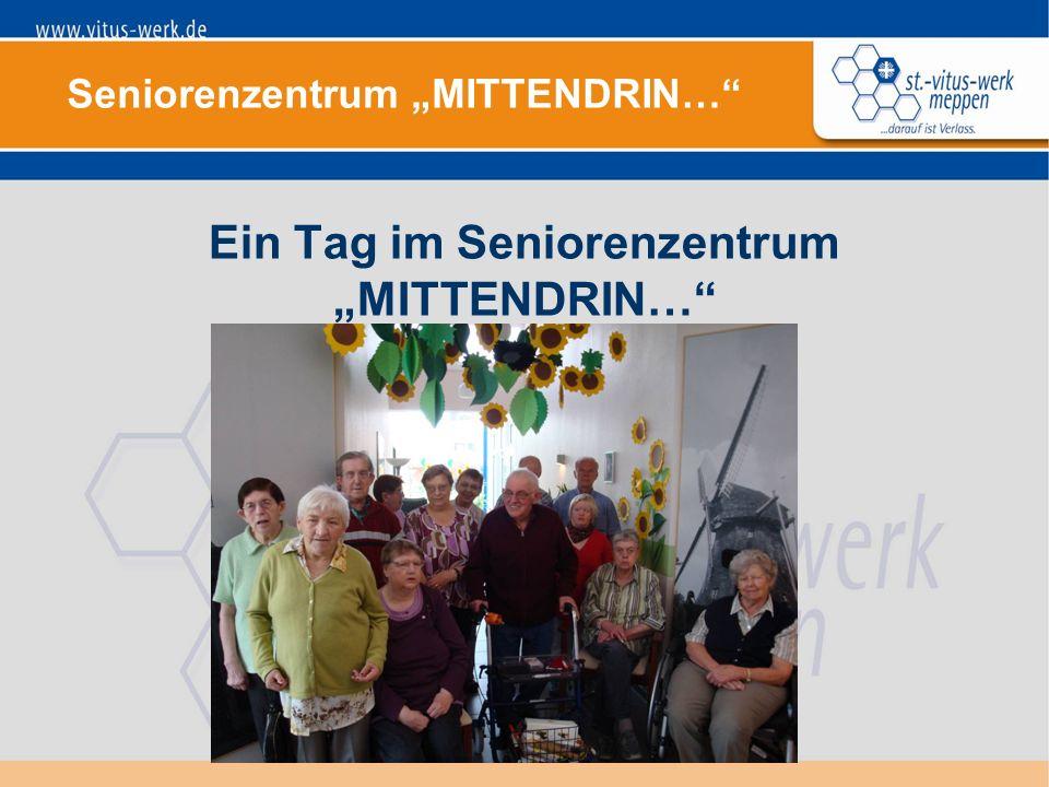 """Seniorenzentrum """"MITTENDRIN… Ein Tag im Seniorenzentrum """"MITTENDRIN…"""