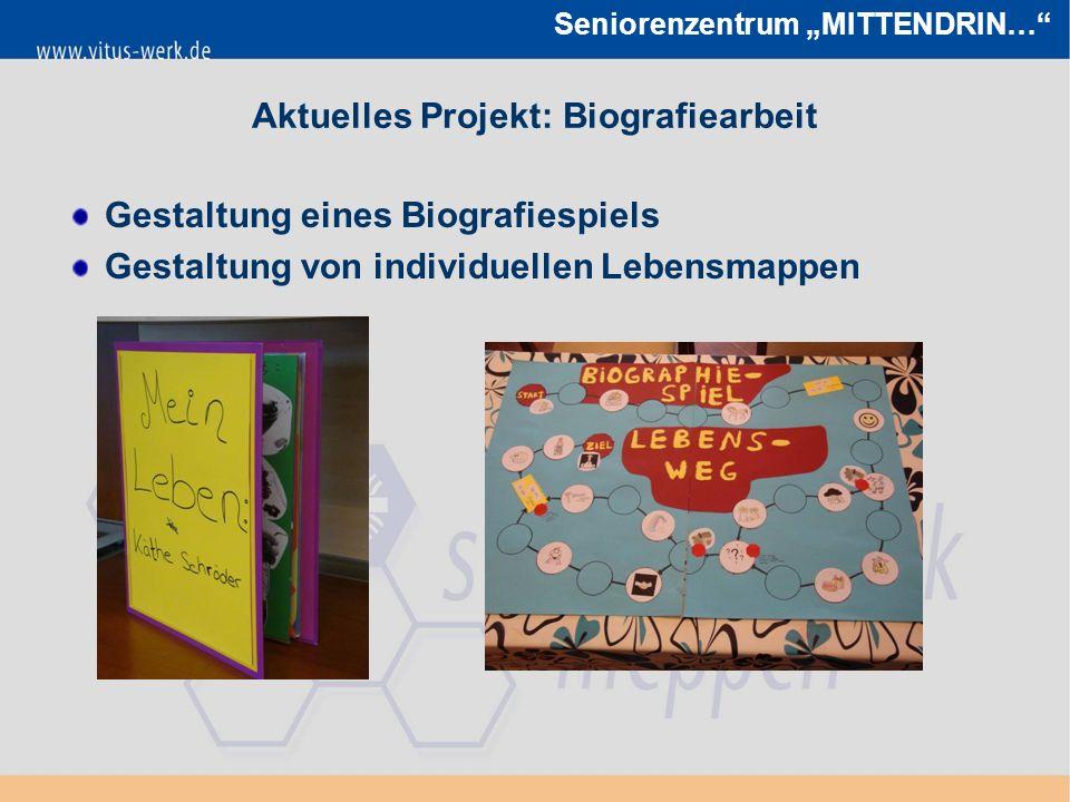 """Seniorenzentrum """"MITTENDRIN… Aktuelles Projekt: Biografiearbeit Gestaltung eines Biografiespiels Gestaltung von individuellen Lebensmappen"""