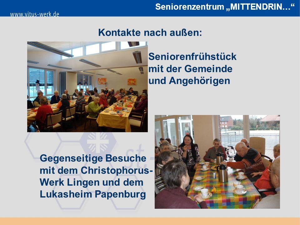 """Seniorenzentrum """"MITTENDRIN… Kontakte nach außen: Seniorenfrühstück mit der Gemeinde und Angehörigen Gegenseitige Besuche mit dem Christophorus- Werk Lingen und dem Lukasheim Papenburg"""