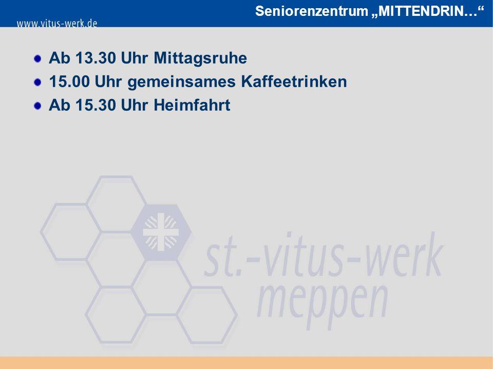 """Seniorenzentrum """"MITTENDRIN… Ab 13.30 Uhr Mittagsruhe 15.00 Uhr gemeinsames Kaffeetrinken Ab 15.30 Uhr Heimfahrt"""