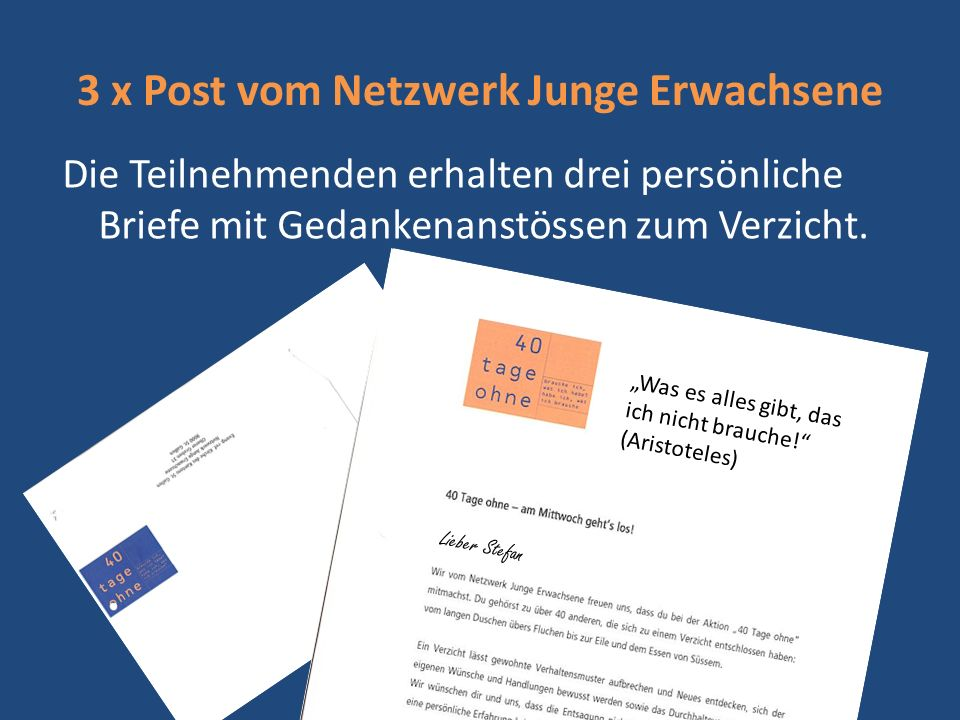 """3 x Post vom Netzwerk Junge Erwachsene Die Teilnehmenden erhalten drei persönliche Briefe mit Gedankenanstössen zum Verzicht. """"Was es alles gibt, das"""