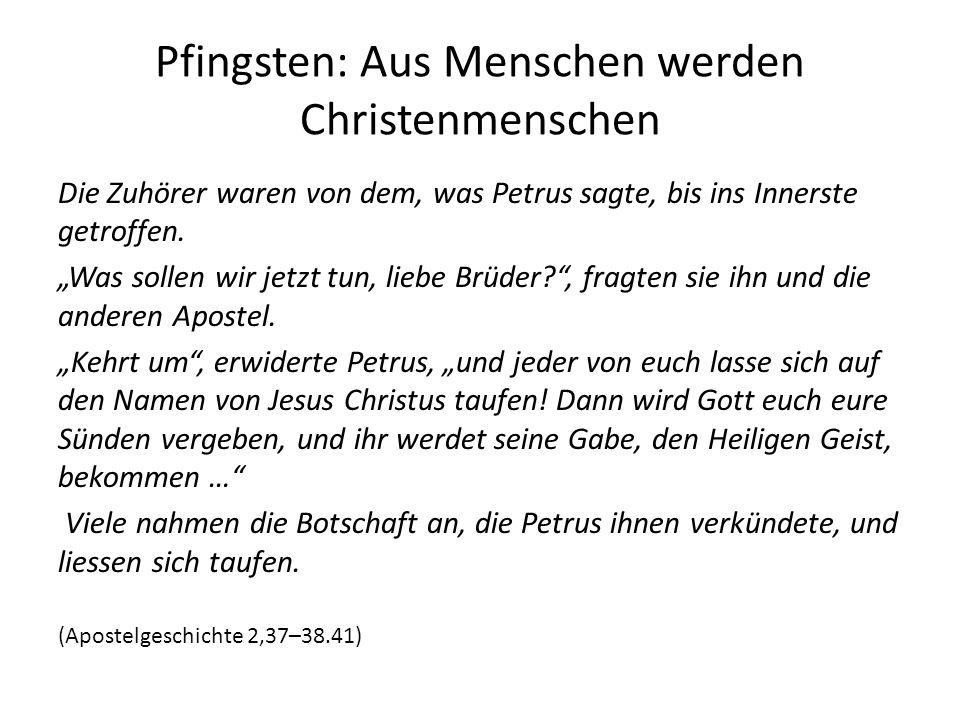 Pfingsten: Aus Menschen werden Christenmenschen Die Zuhörer waren von dem, was Petrus sagte, bis ins Innerste getroffen.