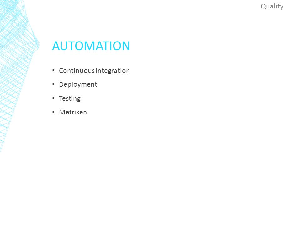 AUTOMATION ▪ Continuous Integration ▪ Deployment ▪ Testing ▪ Metriken Quality
