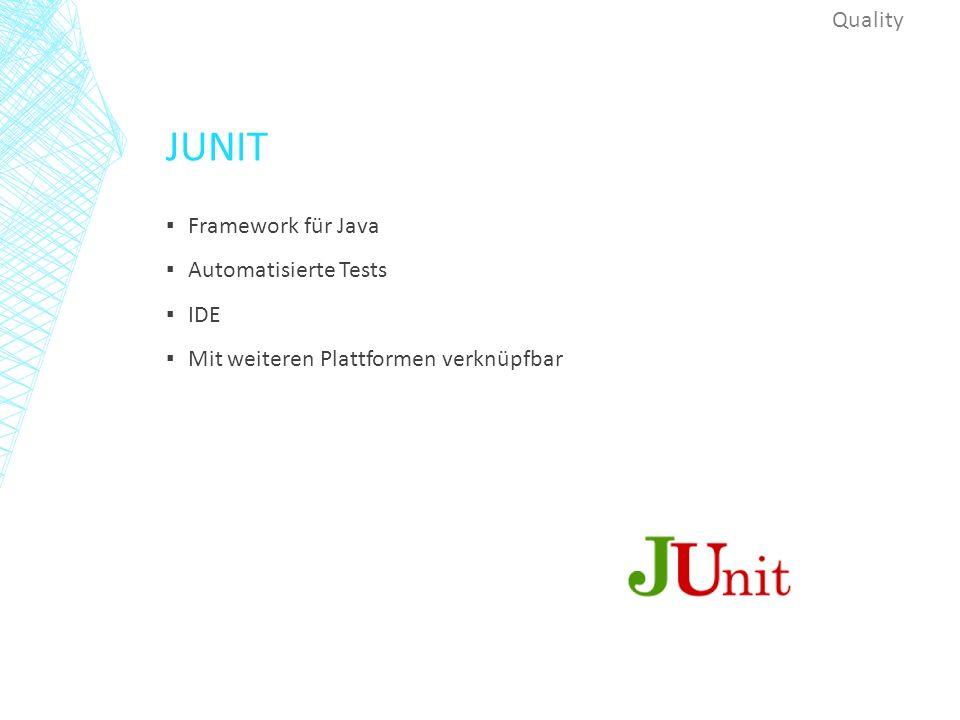 JUNIT ▪ Framework für Java ▪ Automatisierte Tests ▪ IDE ▪ Mit weiteren Plattformen verknüpfbar Quality
