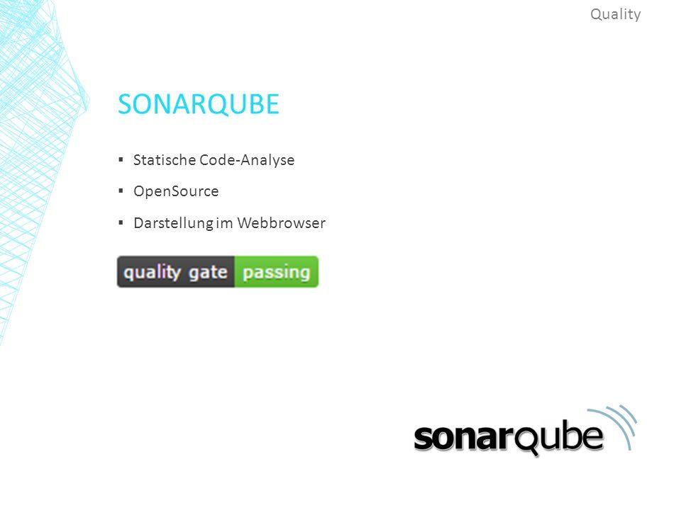 SONARQUBE ▪ Statische Code-Analyse ▪ OpenSource ▪ Darstellung im Webbrowser Quality
