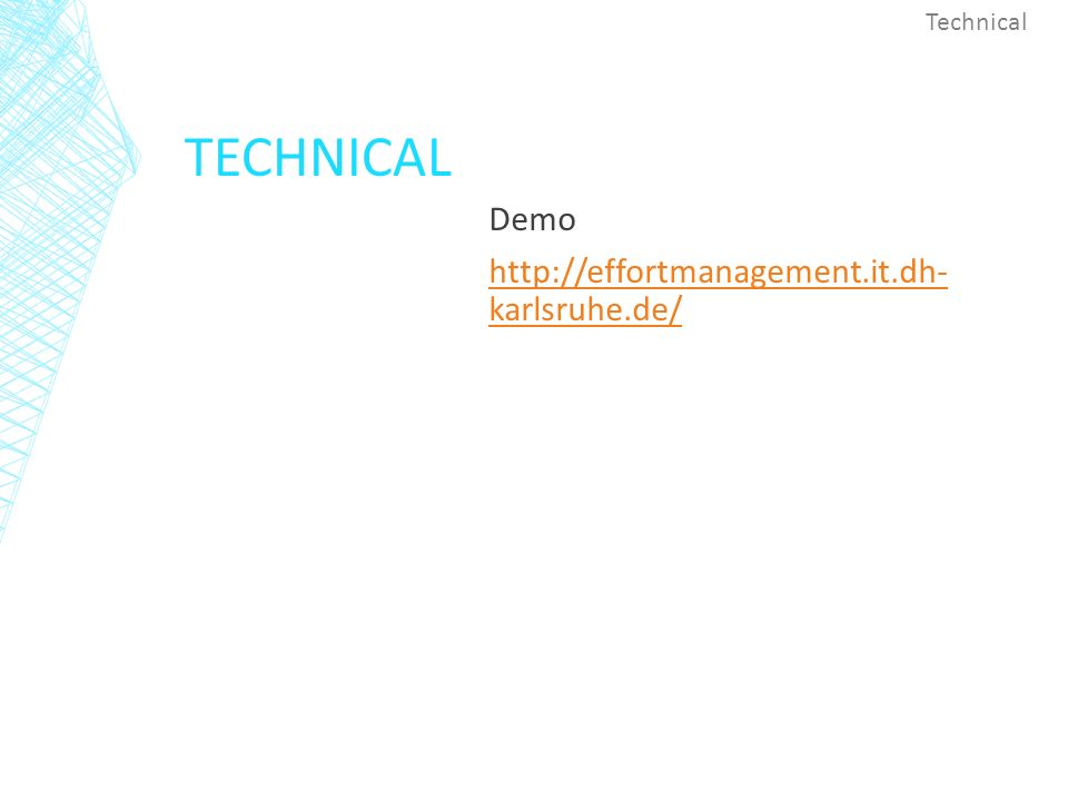 TECHNICAL Demo http://effortmanagement.it.dh- karlsruhe.de/ Technical