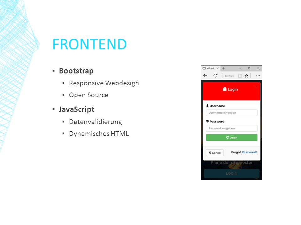FRONTEND ▪ Bootstrap ▪ Responsive Webdesign ▪ Open Source ▪ JavaScript ▪ Datenvalidierung ▪ Dynamisches HTML