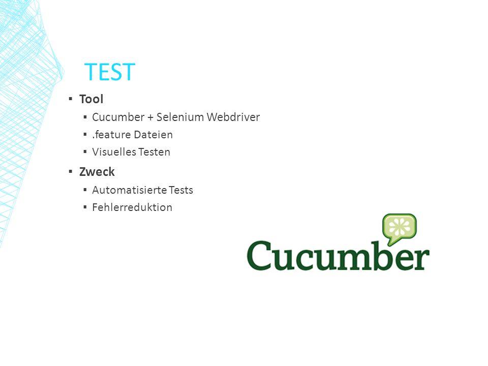 TEST ▪ Tool ▪ Cucumber + Selenium Webdriver ▪.feature Dateien ▪ Visuelles Testen ▪ Zweck ▪ Automatisierte Tests ▪ Fehlerreduktion