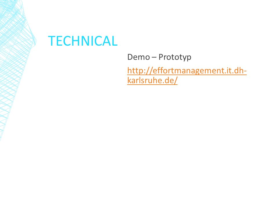 TECHNICAL Demo – Prototyp http://effortmanagement.it.dh- karlsruhe.de/