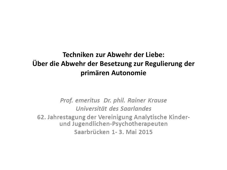 Techniken zur Abwehr der Liebe: Über die Abwehr der Besetzung zur Regulierung der primären Autonomie Prof.