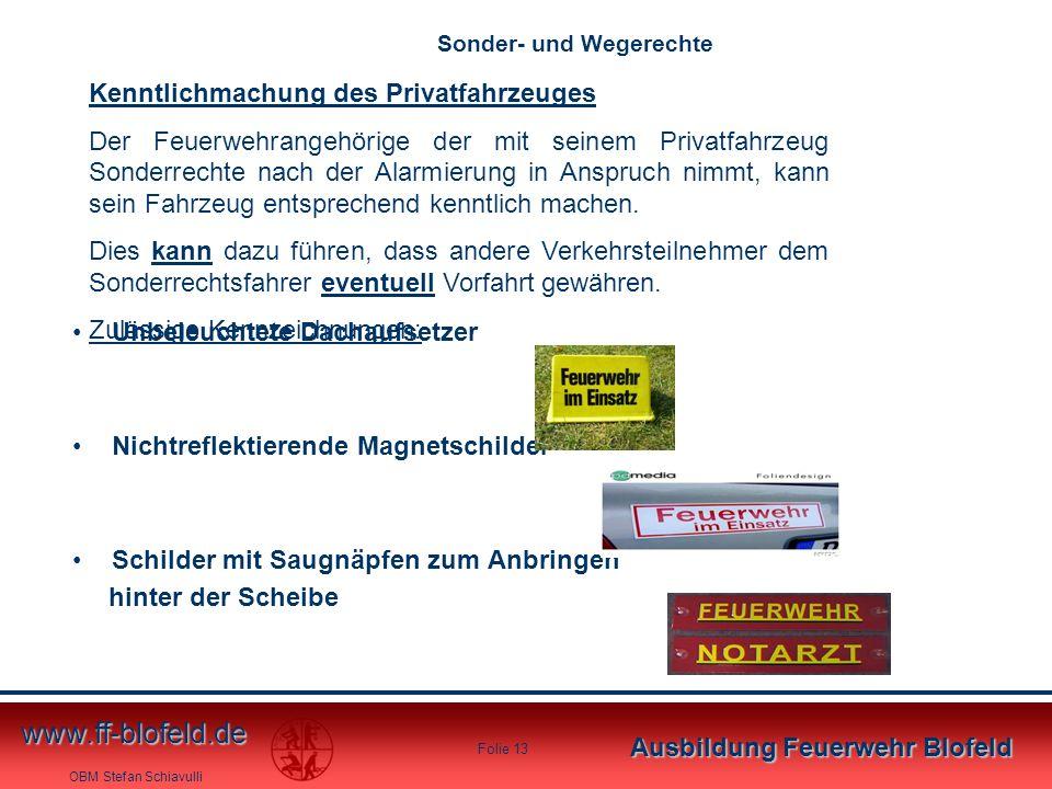 OBM Stefan Schiavulli www.ff-blofeld.de Ausbildung Feuerwehr Blofeld Folie 13 Unbeleuchtete Dachaufsetzer Nichtreflektierende Magnetschilder Schilder
