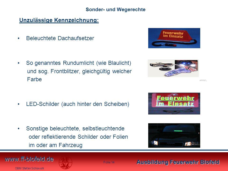 OBM Stefan Schiavulli www.ff-blofeld.de Ausbildung Feuerwehr Blofeld Folie 14 Beleuchtete Dachaufsetzer So genanntes Rundumlicht (wie Blaulicht) und s