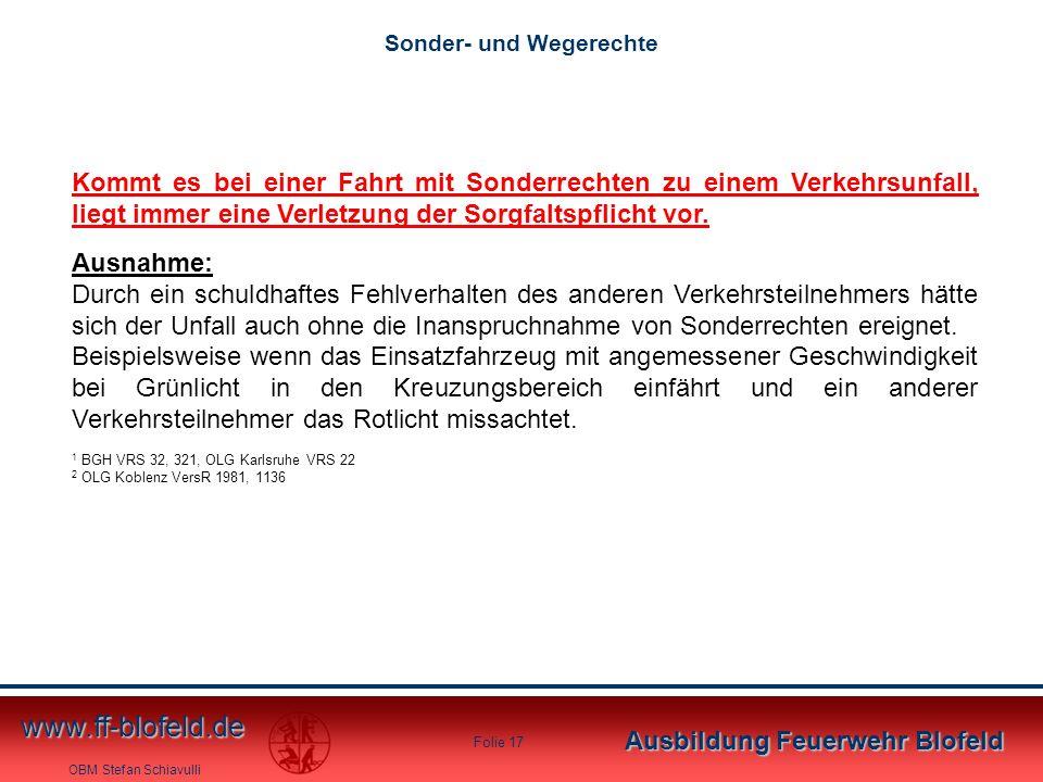 OBM Stefan Schiavulli www.ff-blofeld.de Ausbildung Feuerwehr Blofeld Folie 17 Kommt es bei einer Fahrt mit Sonderrechten zu einem Verkehrsunfall, lieg