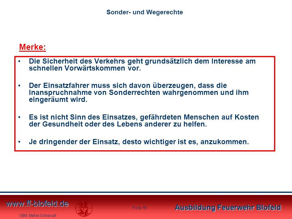 OBM Stefan Schiavulli www.ff-blofeld.de Ausbildung Feuerwehr Blofeld Folie 18 Die Sicherheit des Verkehrs geht grundsätzlich dem Interesse am schnelle