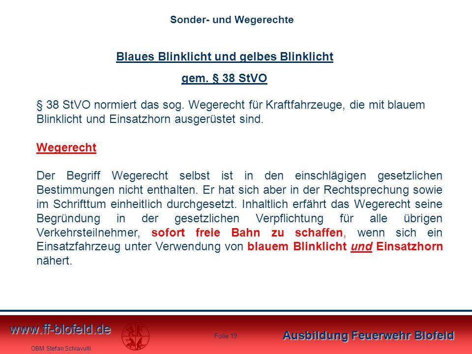 OBM Stefan Schiavulli www.ff-blofeld.de Ausbildung Feuerwehr Blofeld Folie 19 Blaues Blinklicht und gelbes Blinklicht gem. § 38 StVO § 38 StVO normier